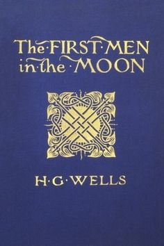 The First Men In The Moon by H. G. Wells - free #EPUB or #Kindle download from epubBooks.com