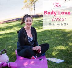 The Body Love Show – Balance is BS How To Show Love, Learn To Love, Body Confidence, Body Love, Acceptance, Learning, Free, Studying, Teaching