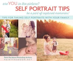 Self Portrait Tips - Be IN the Photos | Paint the Moon Photoshop Actions