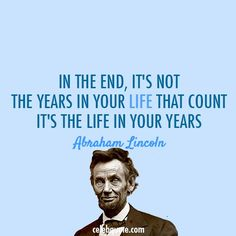Abraham Lincoln Quote (About years life experience die death)