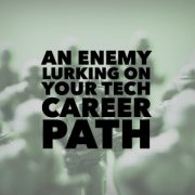 An enemy lurking on your tech career path