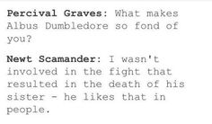 See, when Graves first said that, I just shrugged the line off as curiosity because Dumbledore was likely pretty powerful even then, but now that I know that Graves is Grindelwald, I'm pretty sure that line was said because he was jealous his bf liked someone more than him
