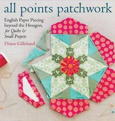 For quilters of all levels, this complete course in English paper piecing takes you far beyond traditional hexagons with step-by-step photos showing you how to connect triangles, octagons, diamonds, j