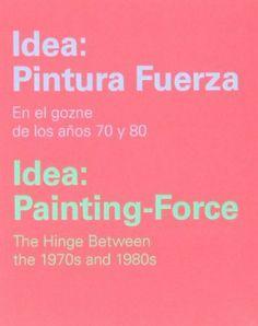 Idea : pintura fuerza : en el gozne de los años 70 y 80 (2013)