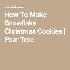 How To Make Snowflake Christmas Cookies | Pear Tree