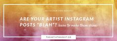 "Are your Artist Instagram Posts ""Blah""? Learn to Make Them Shine. « The Artist Market Co."