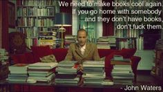 john waters quote - we need to make books cool again