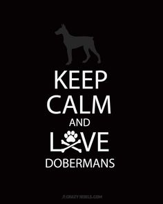 Keep calm and love dobermans. I want this