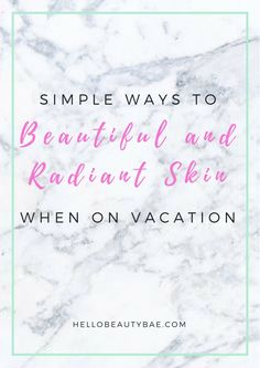 Beauty Tips: Here are simple ways you can do to beautiful and radiant skin even when you're on vacation