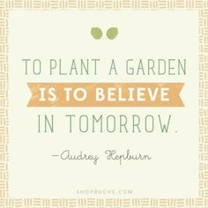 Yes and to teach a child to plant a garden is belief in the day after!