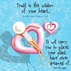 Trust in the wisdom of your heart