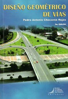 Diseño geométrico de vías–Pedro Antonio Chocontá Rojas -Escuela Colombiana de Ingeniería  http://www.librosyeditores.com/tiendalemoine/ingenieria-civil/135-diseno-geometrico-de-vias.html  Editores y distribuidores