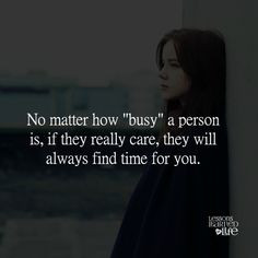 """No matter how """"busy"""" a person is, if they really care, they will always find time for you."""