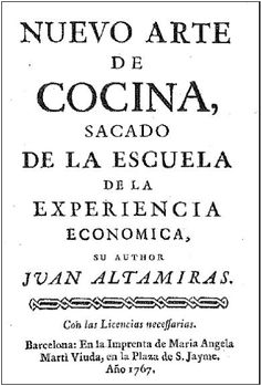 NUEVO ARTE DE COCINA (NEW ART OF COOKERY) is a historic Spanish cookbook first published in 1745, by Juan Altamiras, a Franciscan friar in Aragon. An unexpected bestseller in its time, it will be republished in 2017 in a modern critical edition by Madrid-based writer Vicky Hayward. To be published in English by Rowman & Littlefield, and in Spanish by Ariel (Planeta).