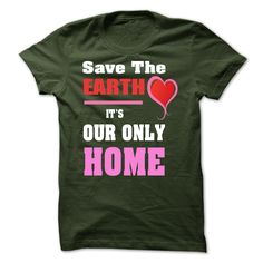 SAVE THE EARTH IT IS OUR ONLY HOME T Shirt, Hoodie, Sweatshirt