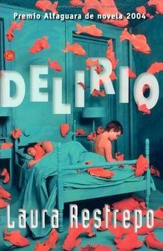 Delirio, la novela más elogiada de la escritora colombiana Laura Restrepo, ganadora del premio Alfaguara de Novela 2004, resumida y comentada.