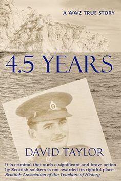 4.5 Years: A WW2 true story by [Taylor, David]