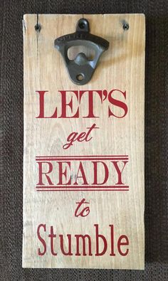 """Wood Pallets Ideas wall mounted beer bottle opener """"Let's get ready to stumble"""" - wall mounted beer bottle opener""""Let's get ready to stumble"""" Diy Wood Projects For Men, Cool Woodworking Projects, Popular Woodworking, Diy Pallet Projects, Woodworking Plans, Woodworking Patterns, Woodworking Furniture, Vinyl Projects, Easy Projects"""
