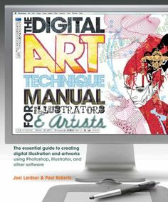 Digital Art Technique Manual for Illustrators and Artists: The Essential Guide to Creating Digital Illustration and Artworks Using Photoshop, Illustrator, and Other Software by Joel Lardner. $19.99. Publication: March 1, 2012. Publisher: Barron's Educational Series (March 1, 2012)