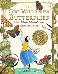Sibert Award winner: The Girl Who Drew Butterflies: How Maria Merian's Art Changed Science, written by Joyce Sidman Science Books, Science Art, Science Nature, Good Books, My Books, Free Books, Sibylla Merian, Butterfly Life Cycle, Thing 1