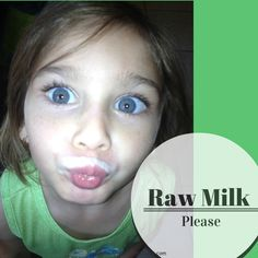 Raw Milk; know how your grand and great grands drank milk and used milk. If you know a really clean and organized farmer, there is no need to take probiotic pills!