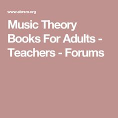 Music Theory Books For Adults - Teachers - Forums