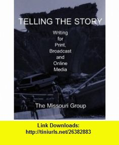 Telling the Story  Journalism Simulation CD-Rom Writing for Print, Broadcast and Online Media (9780312391638) Missouri Group, Brian S. Brooks, George Kennedy, Daryl R. Moen, Don Ranly , ISBN-10: 0312391633  , ISBN-13: 978-0312391638 ,  , tutorials , pdf , ebook , torrent , downloads , rapidshare , filesonic , hotfile , megaupload , fileserve