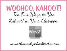 Tech Tuesday: Woohoo, Kahoot - Ten Fun Ways to Use Kahoot In Your Classroom! - The Snarky Schoolteacher
