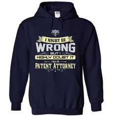 I MIGHT BE WRONG I AM A Patent Attorney - Limited Editi T Shirt, Hoodie, Sweatshirt. Check price ==► http://www.sunshirts.xyz/?p=143159