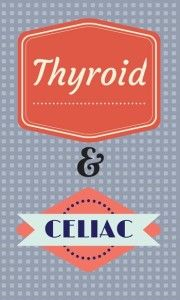 Thyroid and Celiac Connections - Gluten Free Diet Tips for Celiac Disease Symptoms, Foods and Lifestyle