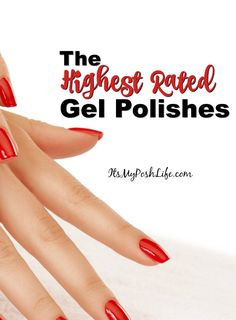 The Highest Rated Gel Nail Polishes- some great tips on how to wear your gel polish too