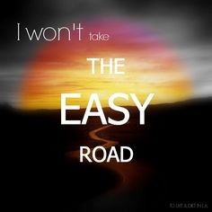 I won't take the easy road. -First Aid Kit, My Silver Lining