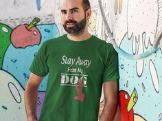 Stay Away from My dog  https://teespring.com/funny-dog-t-shirts
