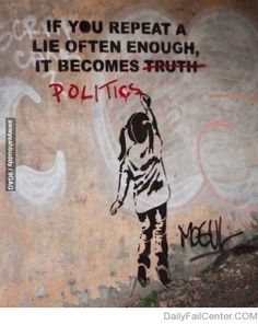"""If you repeat a lie often enough it becomes..... #Politics."" #ArtAsSocialProtest #StreetArt"