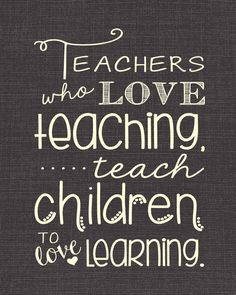 "Teachers Who Love Teaching, Teach Children to Love Learning - 16x20"" print -  PERFECT TEACHER GIFT"