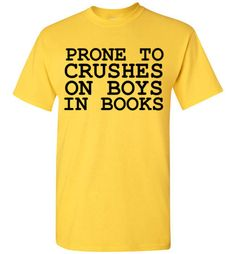 Prone to Crushes On Boys In Books Shirt by Tshirt Unicorn Each shirt is made to order using digital printing in the USA. Allow 3-5 days to print the order and get it shipped. This comfy tee has a clas