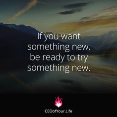 New beginnings require new actions and ways of being :-) Go for it!