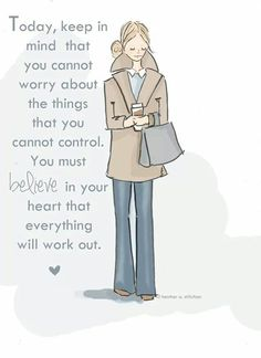 Believe in your heart that all will be ok.