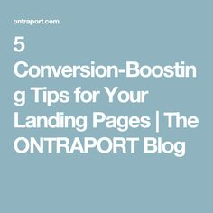 5 Conversion-Boosting Tips for Your Landing Pages | The ONTRAPORT Blog