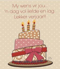 My wens vir jou. 'n dag vol liefde en lag. Best Birthday Wishes Quotes, Happy Birthday Wishes, Birthday Quotes, Birthday Cards, Wish Quotes, Happy B Day, Birthday Images, Afrikaans, Flower Cards