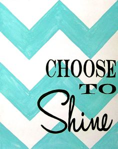 Choose to shine today!