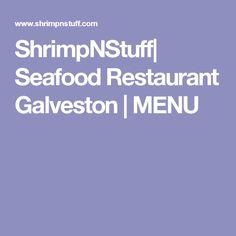 ShrimpNStuff  Seafood Restaurant Galveston   MENU