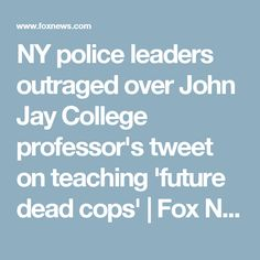NY police leaders outraged over John Jay College professor's tweet on teaching 'future dead cops' | Fox News