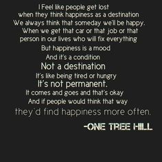 (5) one tree hill quotes | Tumblr Julian baker happiness is a mood not a destination