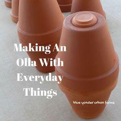 Making An Olla With Everyday Things | Blue Yonder Urban Farms | by Karen Coghlan | http://blueyonderurbanfarms.com/228/making-an-olla | #byuf #blueyonderurbanfarms #karencoghlan
