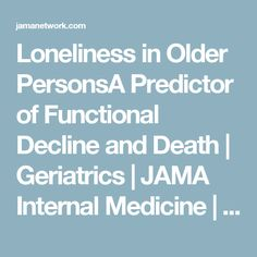 Loneliness in Older PersonsA Predictor of Functional Decline and Death | Geriatrics | JAMA Internal Medicine | The JAMA Network