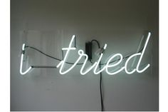 'I tried' neon by artist Kiron Robinson Light Em Up, Light Art, Neon Sign Art, Neon Signs, Neon Lamp, Neon Words, Neon Glow, Typography, Lettering