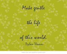 Life is fragile.be gentle.'Make gentle the life of this world' - Dylan Thomas Cool Words, Wise Words, Wise Sayings, Quotes To Live By, Me Quotes, Modern Poetry, Dylan Thomas, Give Peace A Chance, Writers And Poets