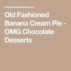 Old Fashioned Banana Cream Pie - OMG Chocolate Desserts