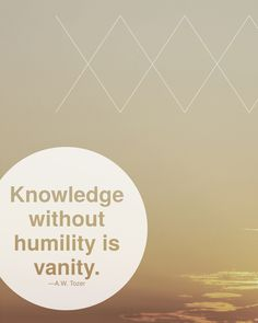 ▷ Knowledge without humility is vanity quote – Tozer quote The Words, Cool Words, Great Quotes, Quotes To Live By, Inspirational Quotes, Words Quotes, Me Quotes, Sayings, Vanity Quotes